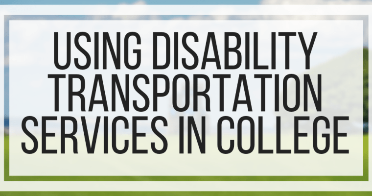 Using Disability Transportation Services In College