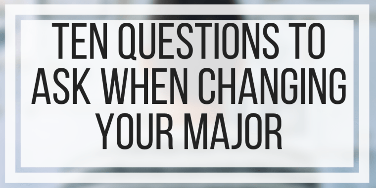 Ten Questions To Ask When Changing Your Major