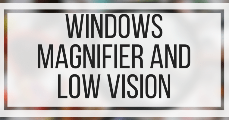 Windows Magnifier and Low Vision
