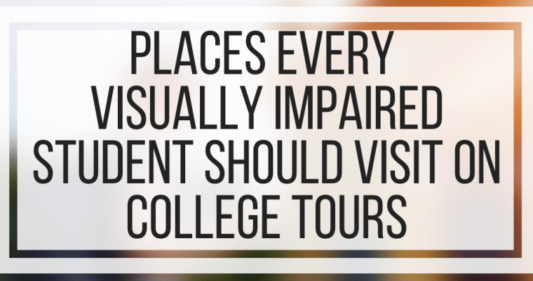 Places Every Visually Impaired Student Should Visit On College Tours