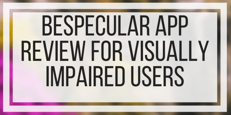 BeSpecular App Review For Visually Impaired Users