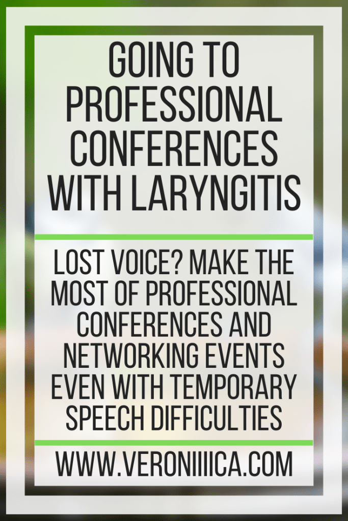 Going To Professional Conferences With Laryngitis. Lost voice? Make the most of professional conferences and networking events even with temporary speech difficulties