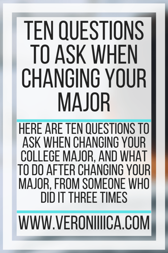 Ten Questions To Ask When Changing Your Major. Here are ten questions to ask when changing your college major, and what to do after changing your major, from someone who did it three times