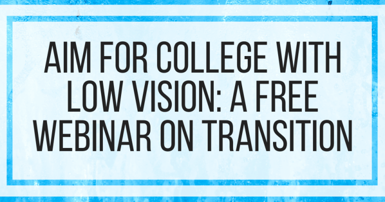 AIM For College With Low Vision: A Free Webinar On Transition