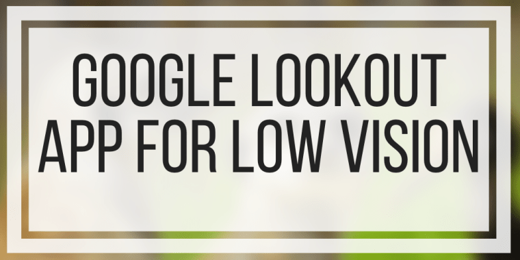 Google Lookout App For Low Vision