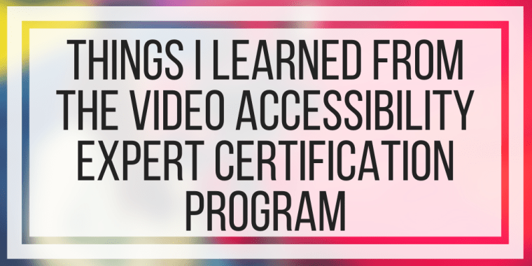 Things I Learned From The Video Accessibility Expert Certification Program