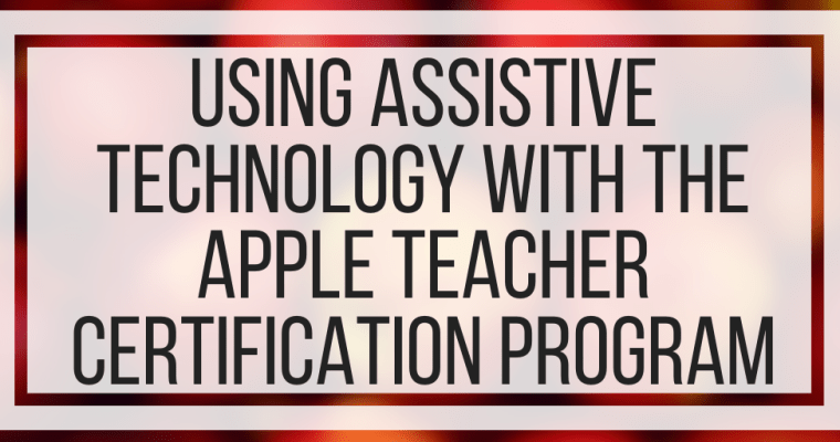 Using Assistive Technology With The Apple Teacher Certification Program