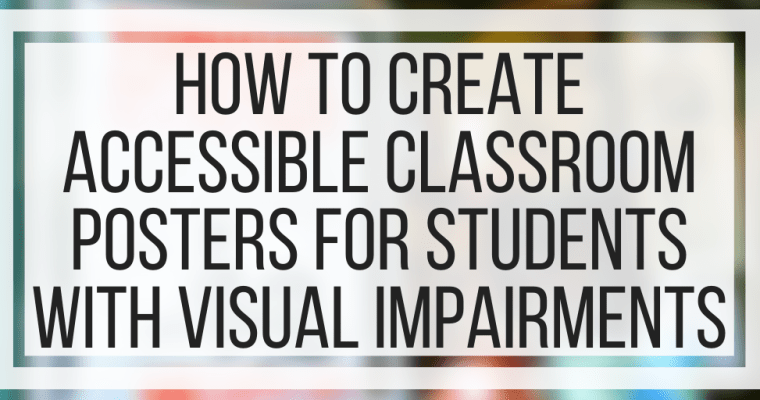 How To Create Accessible Classroom Posters For Students With Visual Impairments