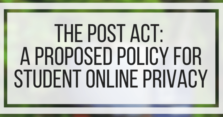 The POST Act: A Proposed Policy For Student Online Privacy