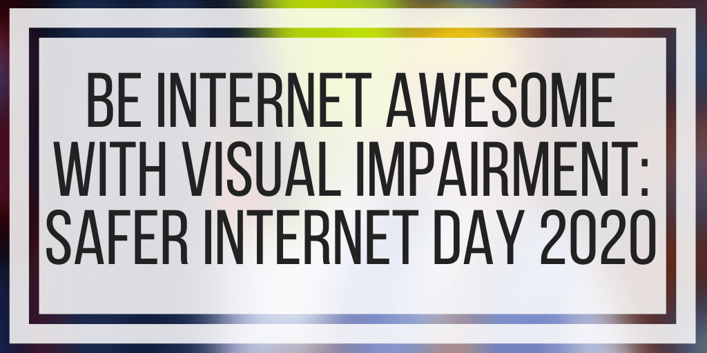 Be Internet Awesome With Visual Impairment: Safer Internet Day 2020