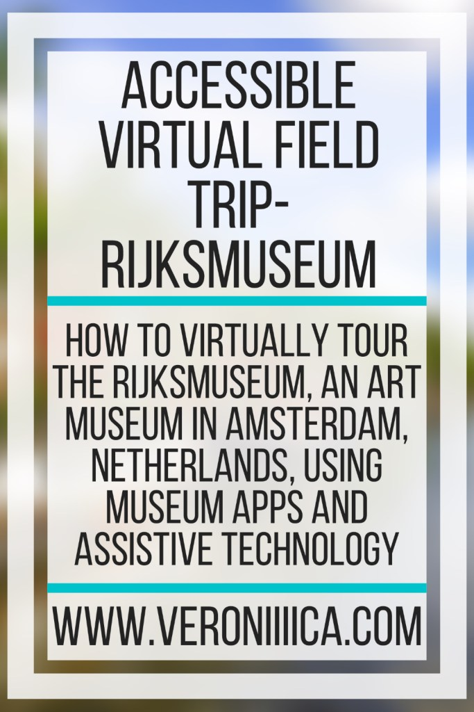 Accessible Virtual Field Trip- Rijksmuseum. How to virtually tour the Rijksmuseum, an art museum in Amsterdam, Netherlands, using museum apps and assistive technology