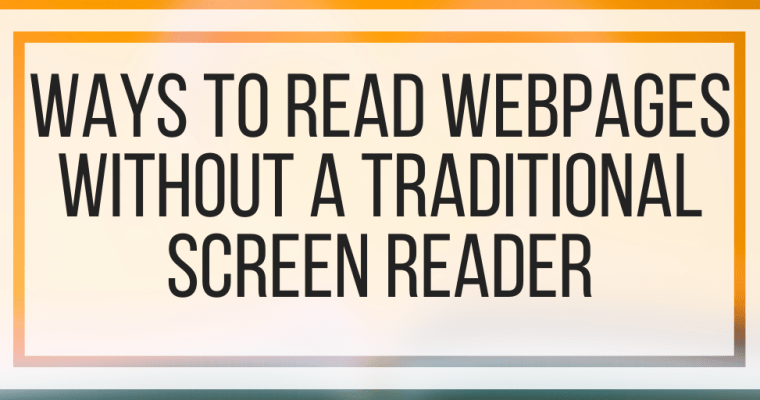 Ways To Read Webpages Without A Traditional Screen Reader