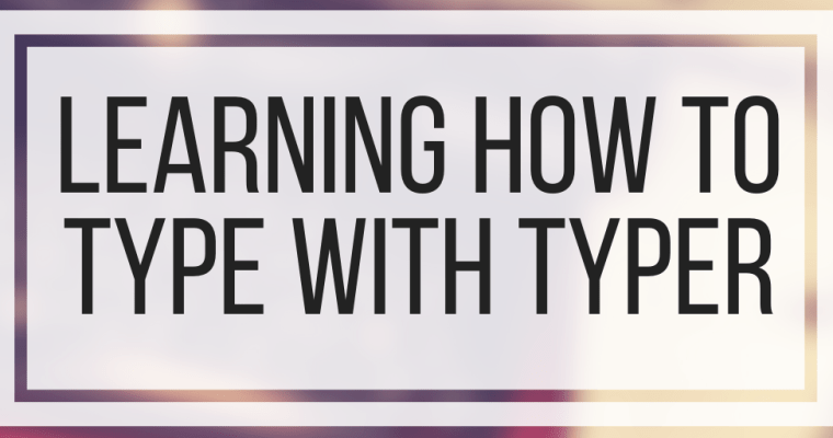 Learning How To Type With Typer