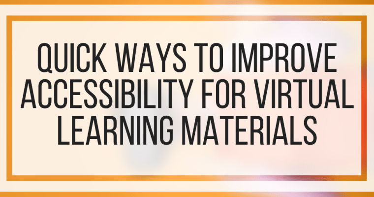 Quick Ways To Improve Accessibility For Virtual Learning Materials