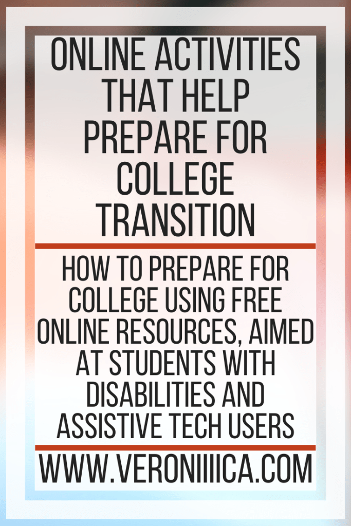 Online Activities That Help Prepare For College Transition. How to prepare for college using free online resources, aimed at students with disabilities and assistive tech users