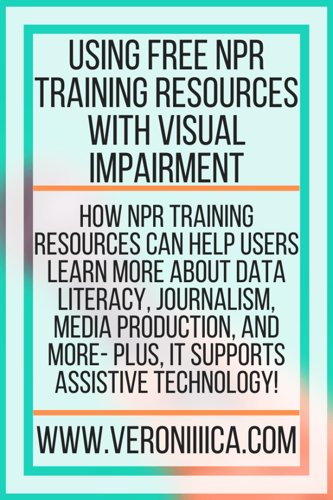 Using Free NPR Training Resources With Visual Impairment. How NPR Training resources can help users learn more about data literacy, journalism, media production, and more- plus, it supports assistive technology!