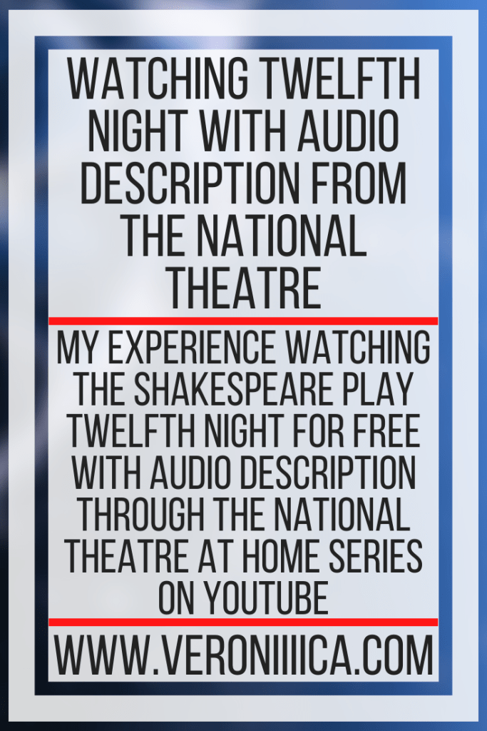Watching Twelfth Night With Audio Description From The National Theatre. My experience watching the Shakespeare Play Twelfth Night for free with audio description through the National Theatre At Home series on YouTube