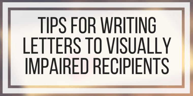 Tips For Writing Letters To Visually Impaired Recipients