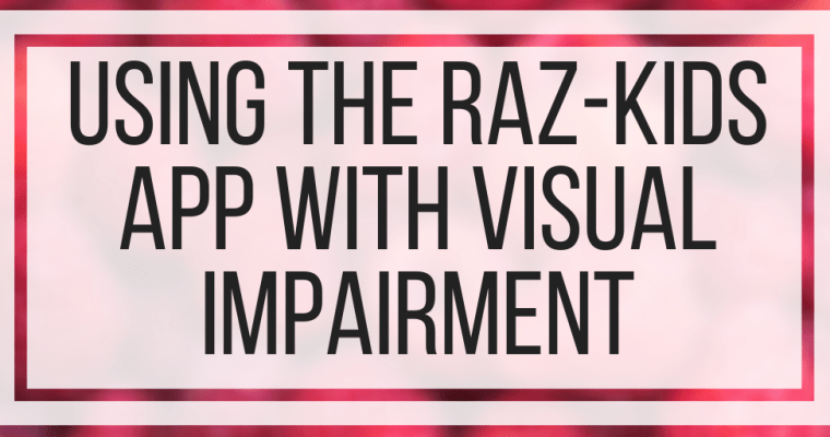 Using The Raz-Kids App With Visual Impairment