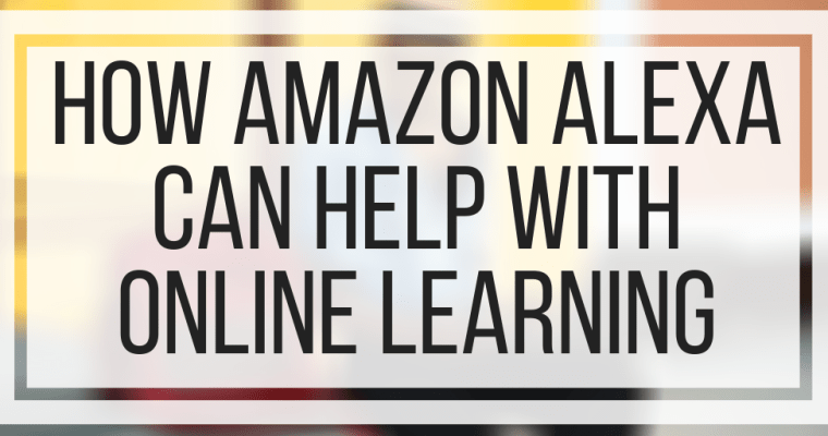 How Amazon Alexa Can Help With Online Learning