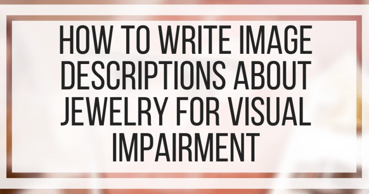 How To Write Image Descriptions About Jewelry For Visual Impairment
