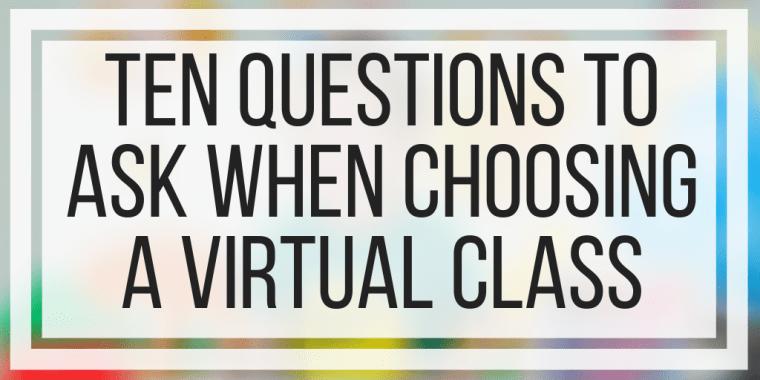 Ten Questions To Ask When Choosing A Virtual Class