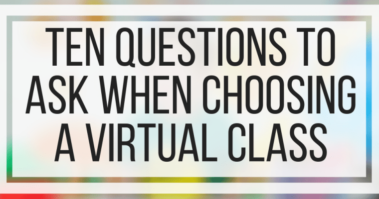 Ten Questions To Ask When Choosing A Virtual Class