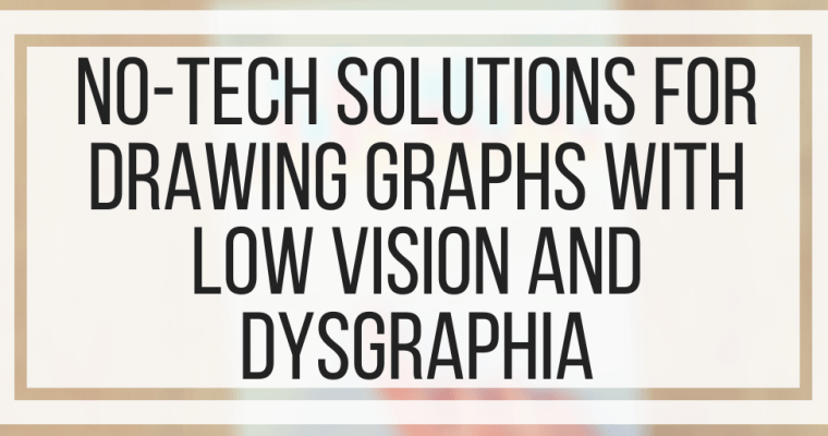 No-Tech Solutions For Drawing Graphs With Low Vision And Dysgraphia