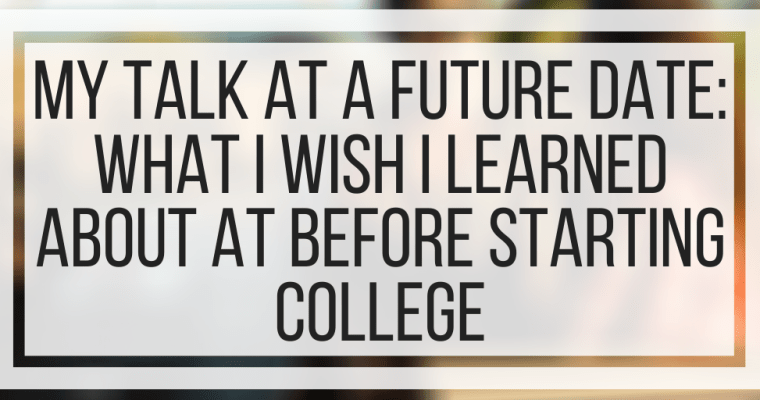 My Talk At A Future Date: What I Wish I Learned About AT Before Starting College