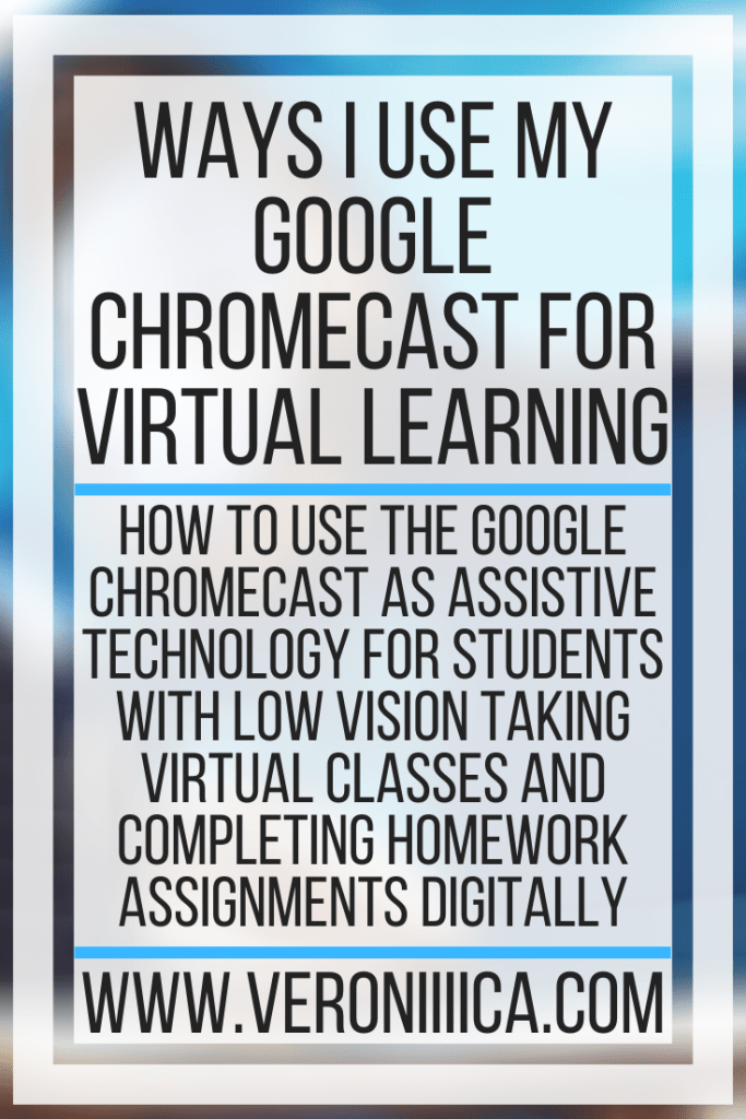Ways I Use My Google Chromecast For Virtual Learning. How to use the Google Chromecast as assistive technology for students with low vision taking virtual classes and completing homework assignments digitally