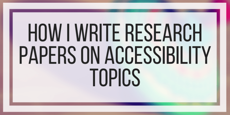 How I Write Research Papers On Accessibility Topics