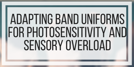 Adapting Band Uniforms For Photosensitivity and Sensory Overload