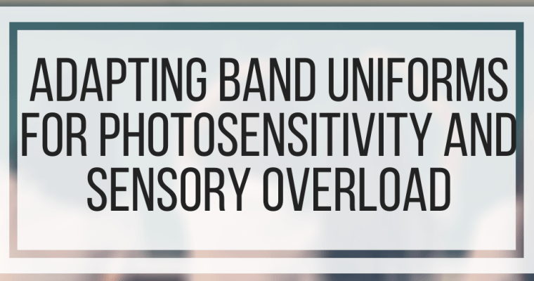 Adapting Band Uniforms For Photosensitivity and Sensory Overload