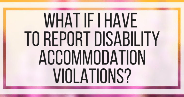 What If I Have To Report Disability Accommodation Violations?