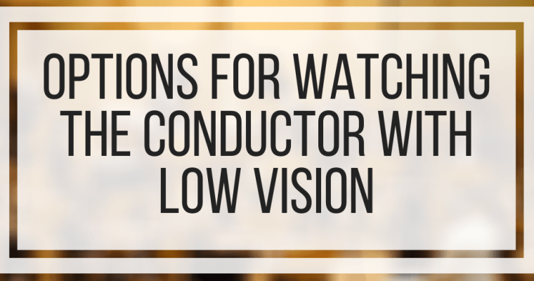 Options For Watching The Conductor With Low Vision