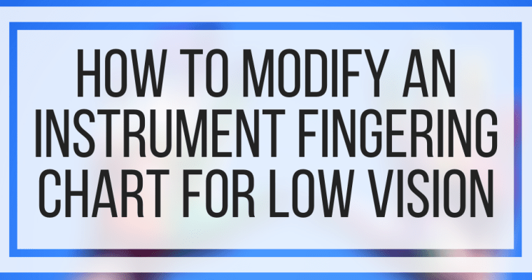 How To Modify An Instrument Fingering Chart For Low Vision