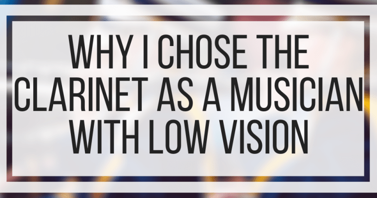 Why I Chose The Clarinet As A Musician With Low Vision