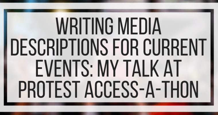 Writing Media Descriptions For Current Events: My Talk At Protest Access-A-Thon