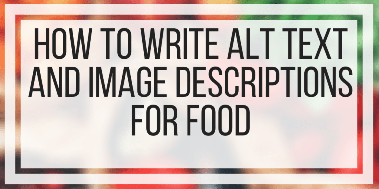 How To Write Alt Text And Image Descriptions For Food