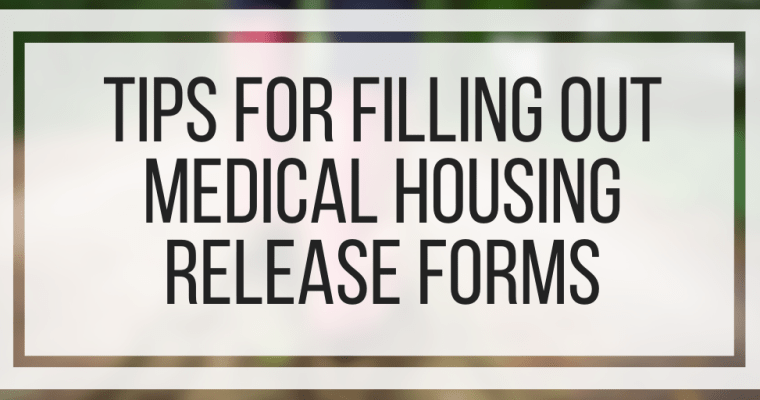 Tips For Filling Out Medical Housing Release Forms
