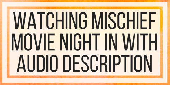 Watching Mischief Movie Night In With Audio Description