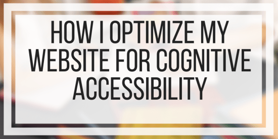 How I Optimize My Website For Cognitive Accessibility