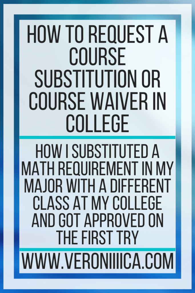 How To Request a Course Substitution or Course Waiver In College. How I substituted a math requirement in my major with a different class at my college and got approved on the first try
