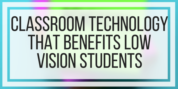 Classroom Technology That Benefits Low Vision Students