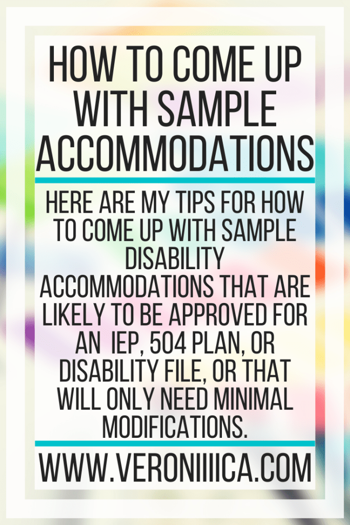 Here are my tips for how to come up with sample disability accommodations that are likely to be approved for an  IEP, 504 plan, or Disability File, or that will only need minimal modifications.