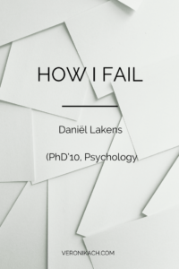 How I Fail - Daniel Lakens | veronikach.com