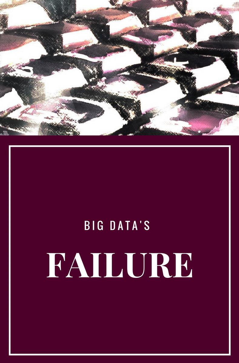 The Failure of Big Data