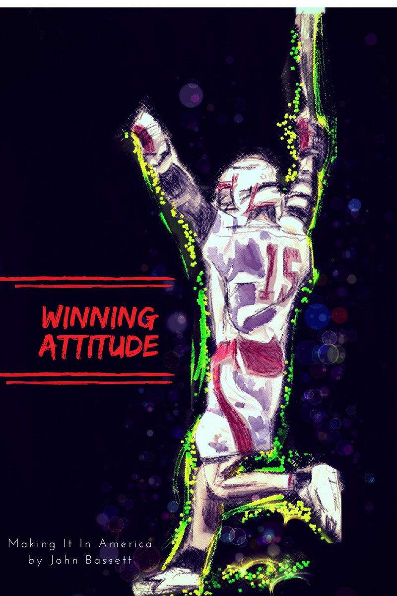 Winning Attitude: Rule 1 of Making It In America by John Bassett