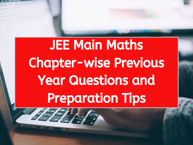 JEE Main Maths Chapter-wise Previous Year Questions and Preparation Tips