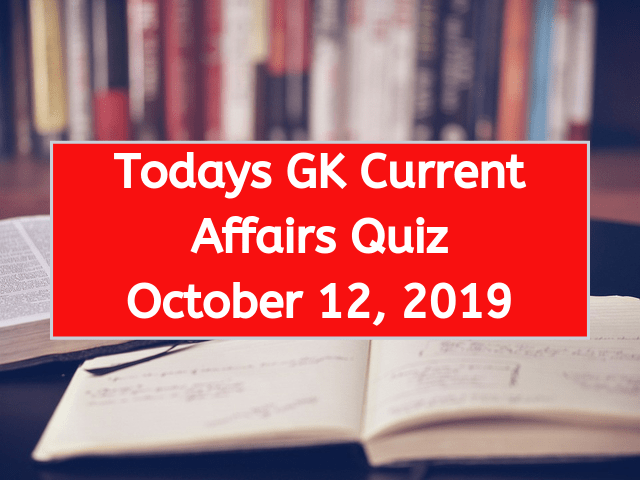 Today GK Current Affairs Quiz October 12 2019